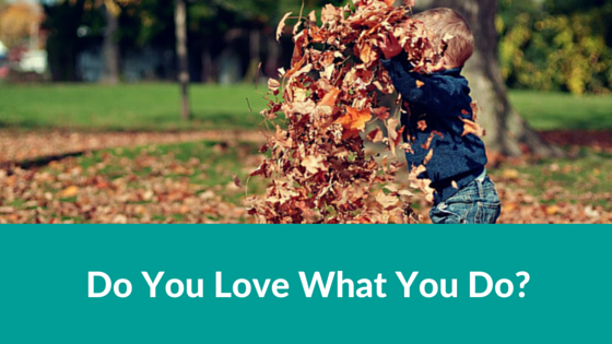 Do you love what you do?