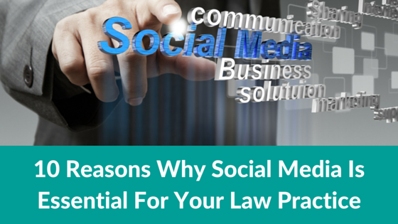 10 Reasons Why Social Media Is Essential For Your Law Practice