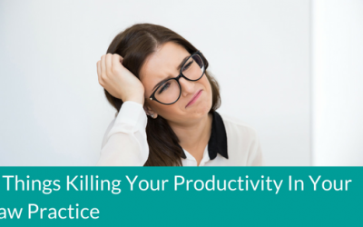 5 Things Killing Your Productivity In Your Law Practice