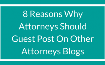 8 Reasons Why Attorneys Should Guest Post On Other Attorneys Blogs